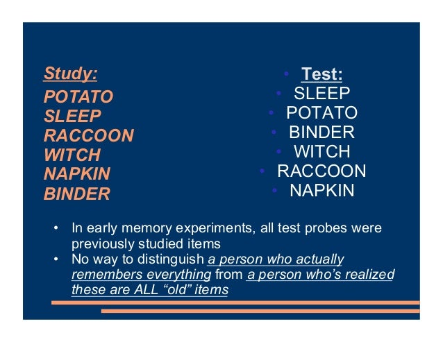 • Test: • SLEEP • POTATO • BINDER • WITCH • RACCOON • NAPKIN • In early memory experiments, all test probes were previousl...