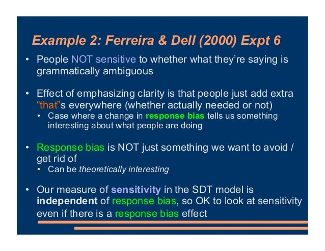 Example 2: Ferreira & Dell (2000) Expt 6 • People NOT sensitive to whether what they're saying is grammatically ambiguous ...