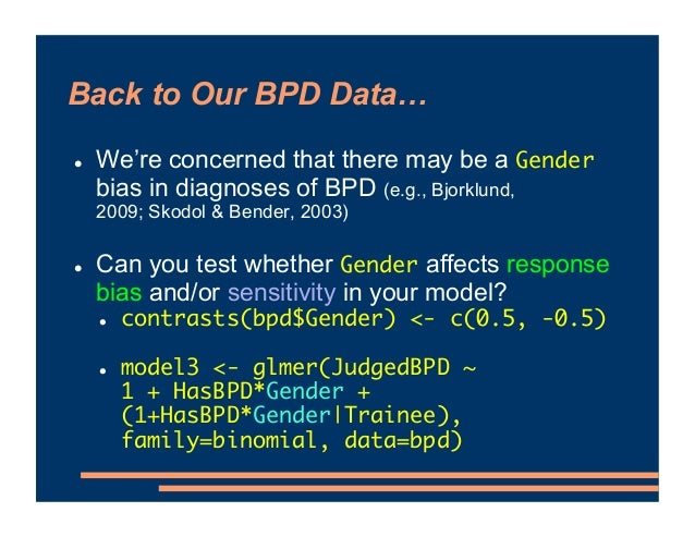Back to Our BPD Data… ! We're concerned that there may be a Gender bias in diagnoses of BPD (e.g., Bjorklund, 2009; Skodol...