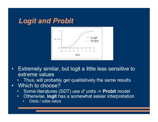Logit and Probit • Extremely similar, but logit a little less sensitive to extreme values • Thus, will probably get qualit...