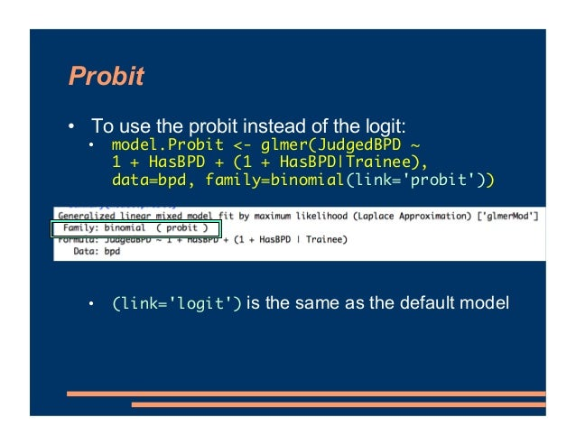 Probit • To use the probit instead of the logit: • model.Probit <- glmer(JudgedBPD ~ 1 + HasBPD + (1 + HasBPD Trainee), da...