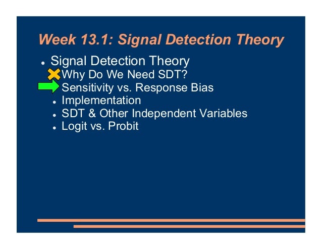 Week 13.1: Signal Detection Theory ! Signal Detection Theory ! Why Do We Need SDT? ! Sensitivity vs. Response Bias ! Imple...