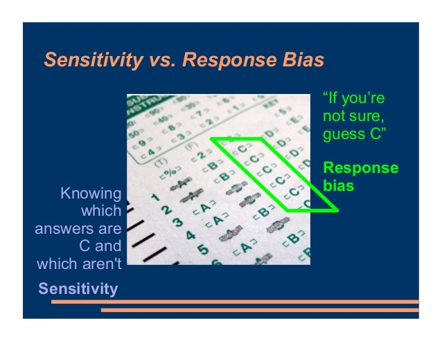 """Sensitivity vs. Response Bias """"If you're not sure, guess C"""" Knowing which answers are C and which aren't Response bias Sen..."""
