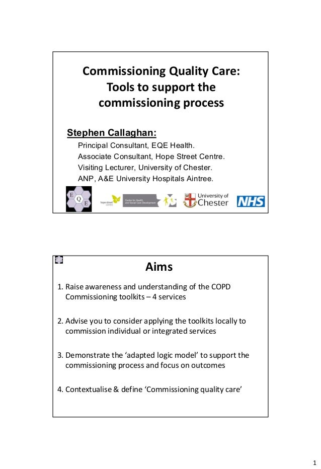 Commissioning Quality Care:          Tools to support the         commissioning process   Stephen Callaghan:      Principa...
