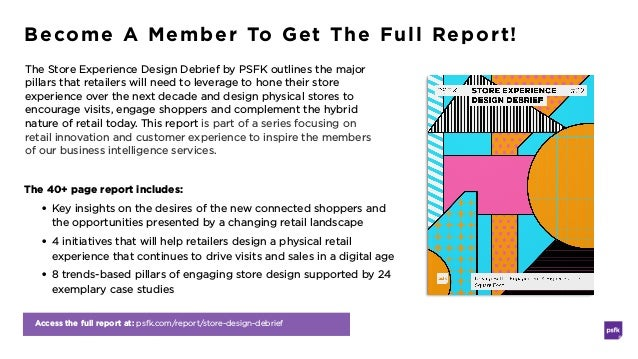 Access the full report at: psfk.com/report/store-design-debrief Become A Member To Get The Full Report! The Store Experien...