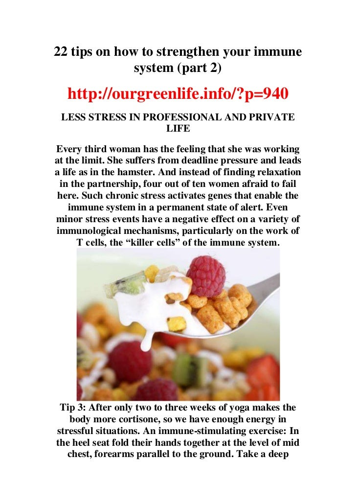 22 tips on how to strengthen your immune              system (part 2)   http://ourgreenlife.info/?p=940 LESS STRESS IN PRO...