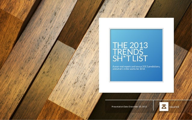 THE 2013 TRENDS SH*T LIST A year-end report card on our 2013 predictions, and what's in the works for 2014  Presentation D...