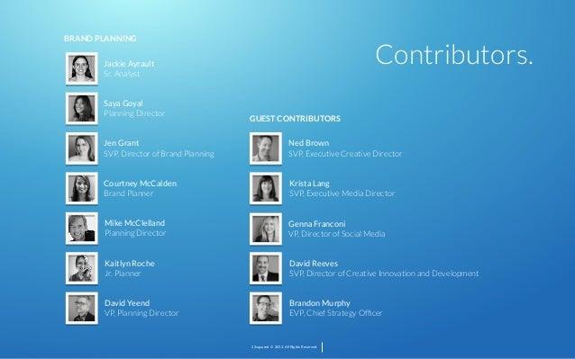 BRAND PLANNING  Contributors.  Jackie Ayrault Sr. Analyst Saya Goyal Planning Director  GUEST CONTRIBUTORS  Jen Grant SVP,...