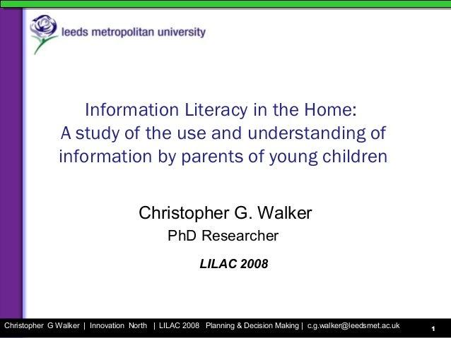 Christopher G Walker | Innovation North | LILAC 2008 Planning & Decision Making | c.g.walker@leedsmet.ac.uk 1 Information ...