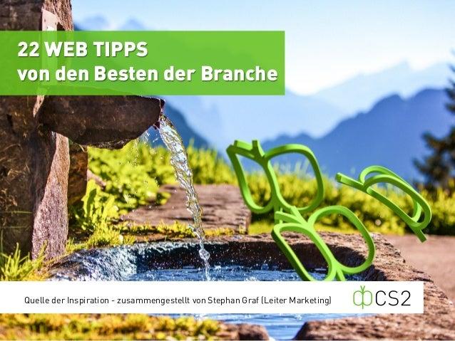 Quelle der Inspiration - zusammengestellt von Stephan Graf (Leiter Marketing)  22 WEB TIPPS  von den Besten der Branche