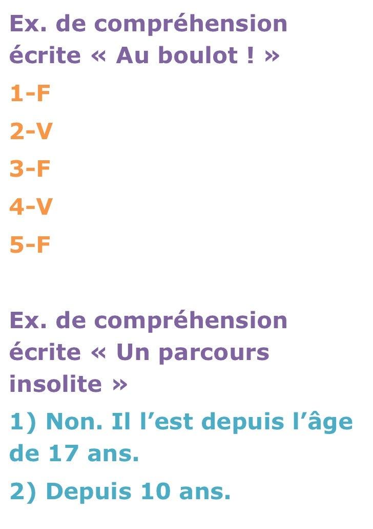 Ex. de compréhensionécrite « Au boulot ! »1-F2-V3-F4-V5-FEx. de compréhensionécrite « Un parcoursinsolite »1) Non. Il l'es...