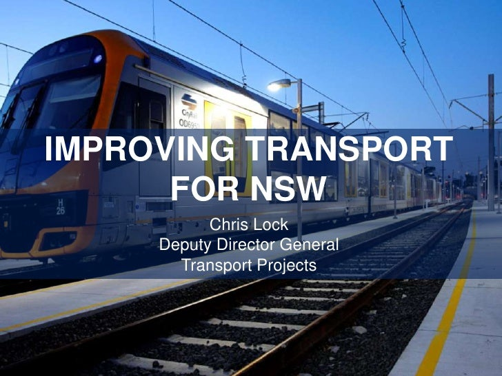 IMPROVING TRANSPORT      FOR NSW           Chris Lock     Deputy Director General       Transport Projects