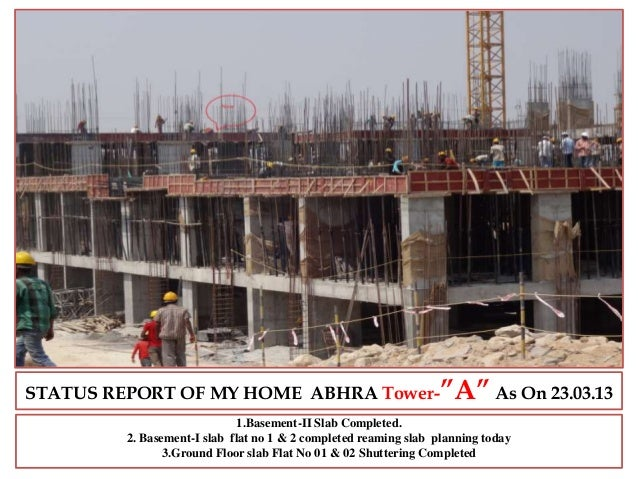"STATUS REPORT OF MY HOME ABHRA Tower-""A""As On 23.03.131.Basement-II Slab Completed.2. Basement-I slab flat no 1 & 2 comple..."