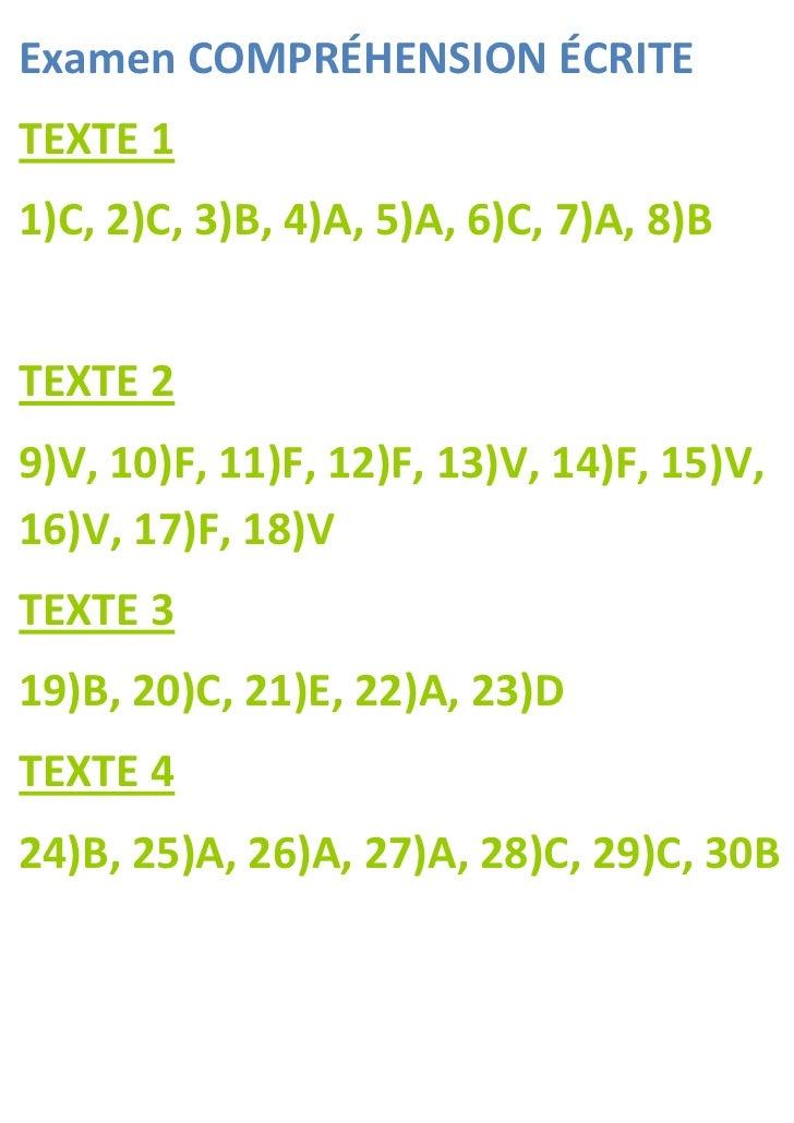 Examen COMPRÉHENSION ÉCRITETEXTE 11)C, 2)C, 3)B, 4)A, 5)A, 6)C, 7)A, 8)BTEXTE 29)V, 10)F, 11)F, 12)F, 13)V, 14)F, 15)V,16)...
