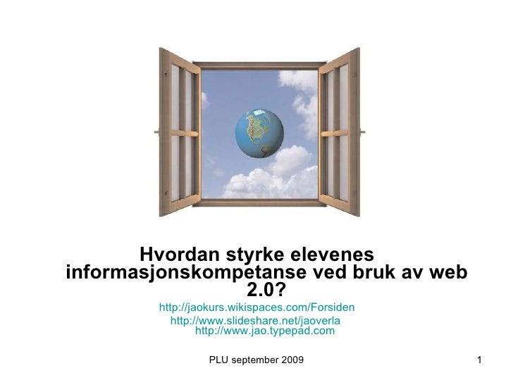 <ul><li>Hvordan styrke elevenes informasjonskompetanse ved bruk av web 2.0? </li></ul><ul><li>http://jaokurs.wikispaces.co...