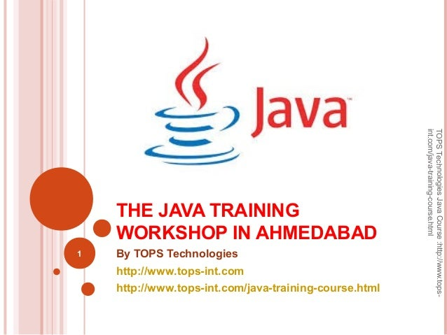 THE JAVA TRAINING WORKSHOP IN AHMEDABAD By TOPS Technologies http://www.tops-int.com http://www.tops-int.com/java-training...