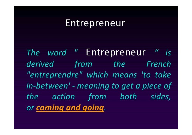 """EntrepreneurThe word """" Entrepreneur """" isderived      from      the      French""""entreprendre"""" which means to takein-between..."""
