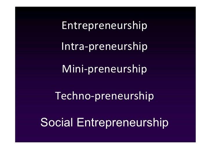 Entrepreneurship   Intra-preneurship   Mini-preneurship  Techno-preneurshipSocial Entrepreneurship