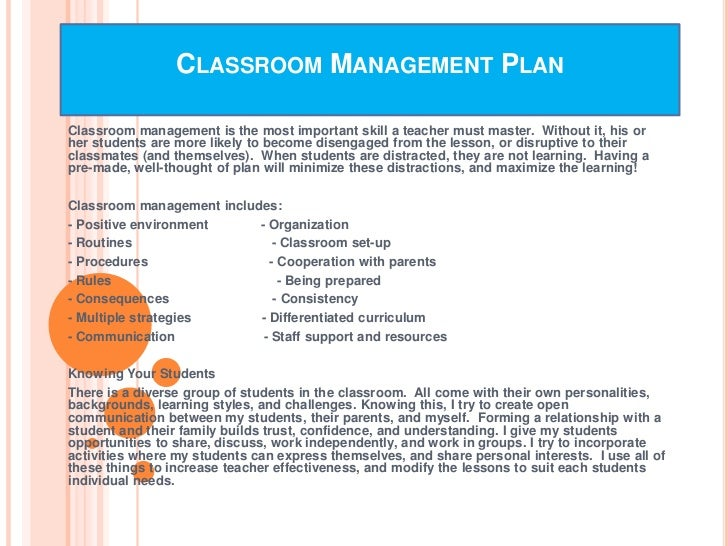 CLASSROOM MANAGEMENT PLANClassroom management is the most important skill a teacher must master. Without it, his orher stu...