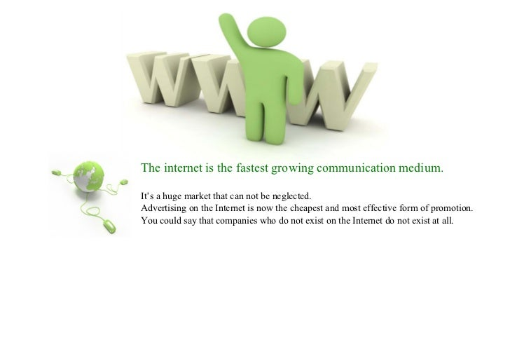 The internet is the fastest growing communication medium.It's a huge market that can not be neglected.Advertising on the I...