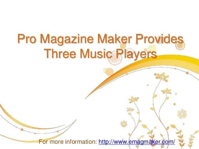 Pro Magazine Maker Provides    Three Music Players   For more information: http://www.emagmaker.com/