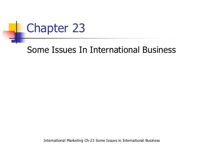 Chapter 23Some Issues In International Business    International Marketing Ch-23 Some Issues in International Business