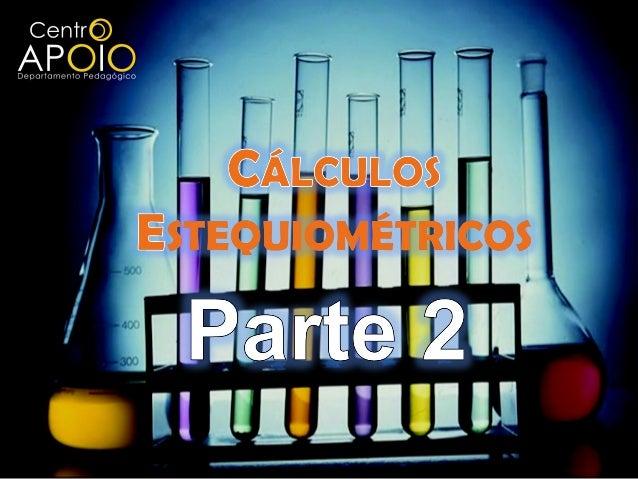 Cálculos Estequiométricos Equação de Clapeyron Cálculo de Volume Casos Particulares Excesso de reagentes Reações consecuti...