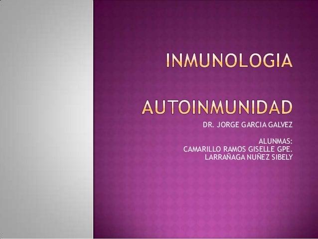 DR. JORGE GARCIA GALVEZ ALUNMAS: CAMARILLO RAMOS GISELLE GPE. LARRAÑAGA NUÑEZ SIBELY
