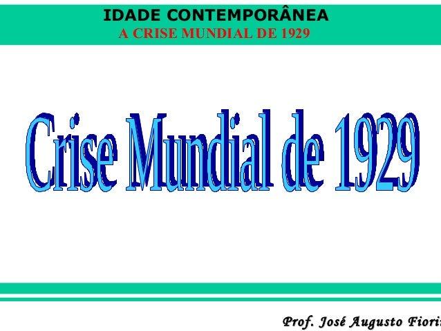 IDADE CONTEMPORÂNEA A CRISE MUNDIAL DE 1929  Prof. José Augusto Fiorin