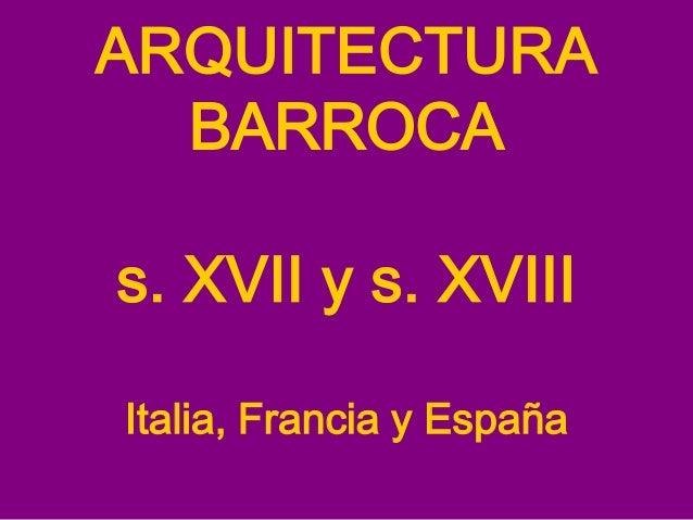 ARQUITECTURA BARROCA s. XVII y s. XVIII Italia, Francia y España