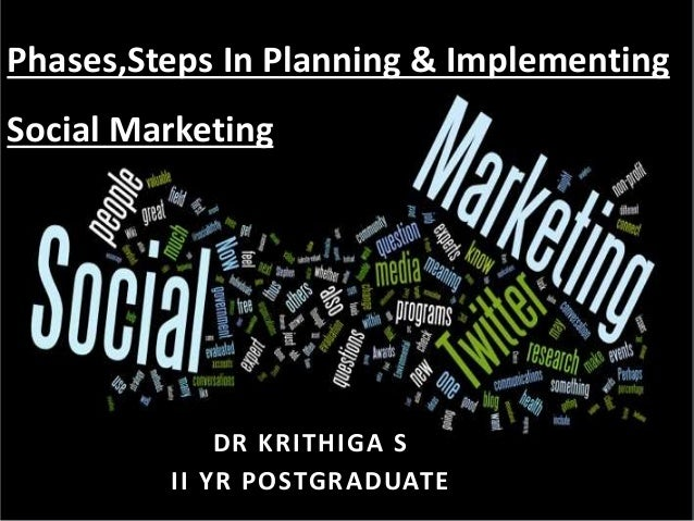 DR KRITHIGA S II YR POSTGRADUATE Phases,Steps In Planning & Implementing Social Marketing