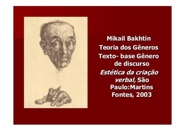 MikailMikail BakhtinBakhtin Teoria dos GênerosTeoria dos Gêneros TextoTexto-- base Gênerobase Gênero de discursode discurs...