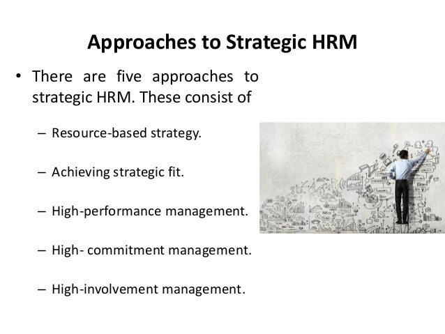 strategic approach human resource management hrm Working paper 82 strategic human resources management: between the resource-based view of the firm and an entrepreneurship approach adina dabu  adina dabu is a phd candidate at the university of illinois, urbana-champaign, institute of labor and.