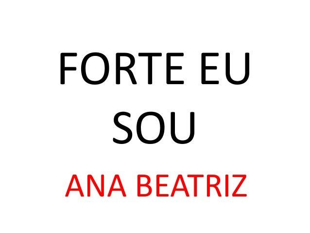 FORTE EU SOU ANA BEATRIZ
