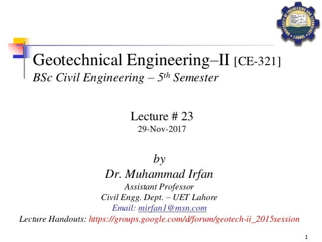 1 Geotechnical Engineering–II [CE-321] BSc Civil Engineering – 5th Semester by Dr. Muhammad Irfan Assistant Professor Civi...