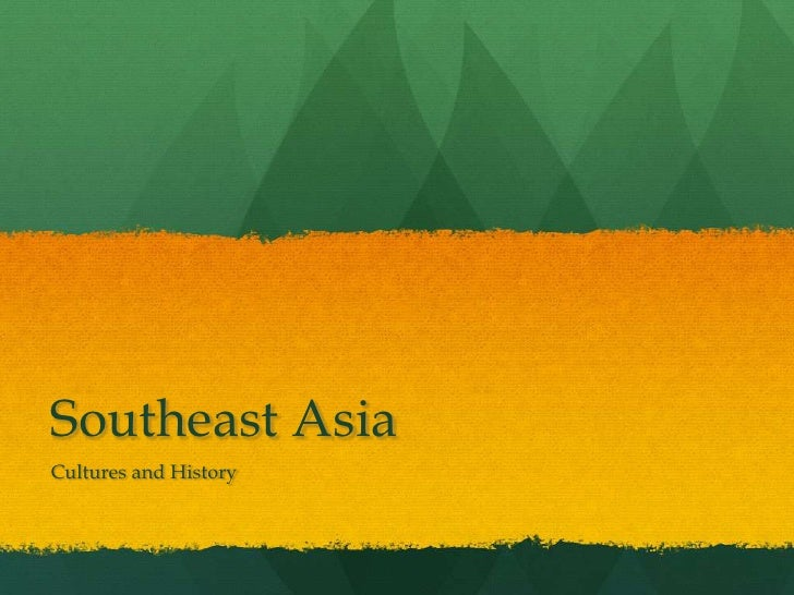 Southeast Asia<br />Cultures and History<br />