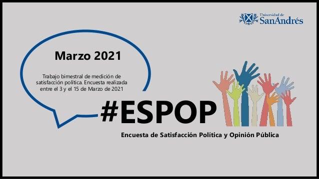 Trabajo bimestral de medición de satisfacción política. Encuesta realizada entre el 3 y el 15 de Marzo de 2021