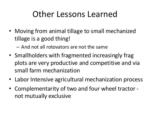 Other Lessons Learned• Moving from animal tillage to small mechanized  tillage is a good thing!  – And not all rotovators ...