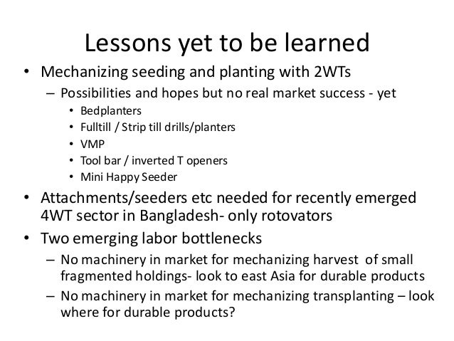 Lessons yet to be learned• Mechanizing seeding and planting with 2WTs   – Possibilities and hopes but no real market succe...