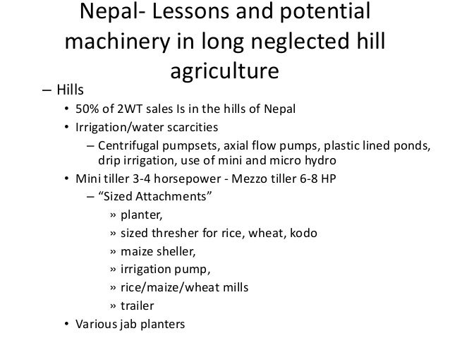 Nepal- Lessons and potential   machinery in long neglected hill             agriculture– Hills   • 50% of 2WT sales Is in ...