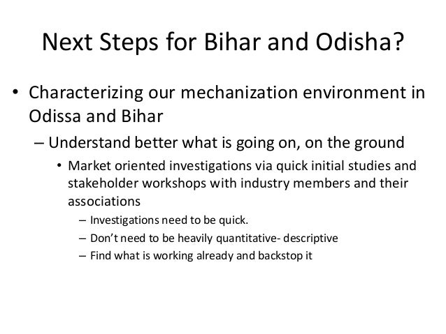 Next Steps for Bihar and Odisha?• Characterizing our mechanization environment in  Odissa and Bihar  – Understand better w...