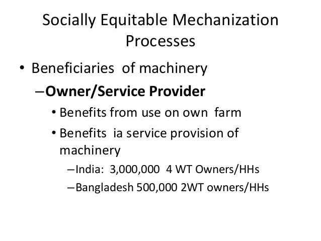 Socially Equitable Mechanization               Processes• Beneficiaries of machinery  –Owner/Service Provider    • Benefit...