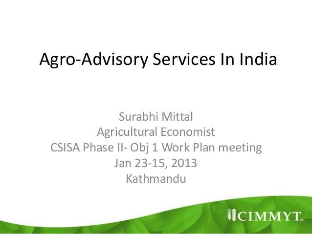 Agro-Advisory Services In India              Surabhi Mittal         Agricultural Economist CSISA Phase II- Obj 1 Work Plan...
