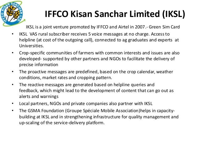 IFFCO Kisan Sanchar Limited (IKSL)•      IKSL is a joint venture promoted by IFFCO and Airtel in 2007.- Green Sim Card•   ...