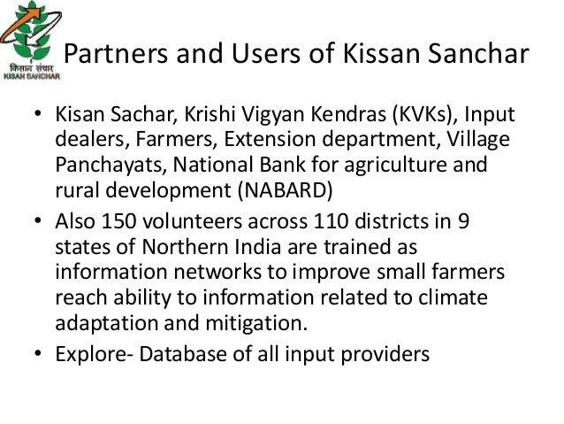 Partners and Users of Kissan Sanchar• Kisan Sachar, Krishi Vigyan Kendras (KVKs), Input  dealers, Farmers, Extension depar...