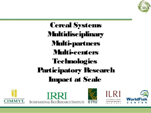 Cereal Systems  Multidisciplinary    Multi-partners     Multi-centers    TechnologiesParticipatory Research   Impact at Sc...