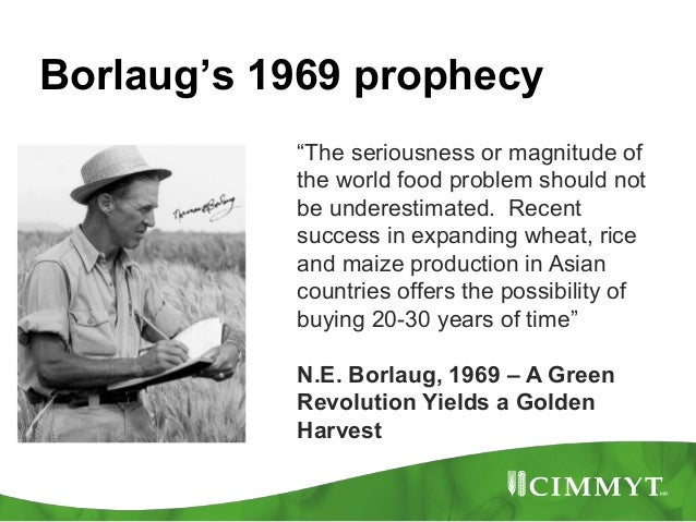 """Borlaug's 1969 prophecy           """"The seriousness or magnitude of           the world food problem should not           b..."""