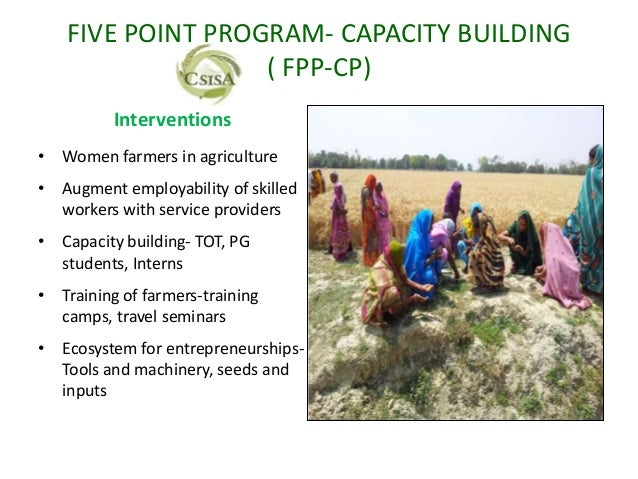 FIVE POINT PROGRAM- CAPACITY BUILDING                  ( FPP-CP)          Interventions• Women farmers in agriculture• Aug...