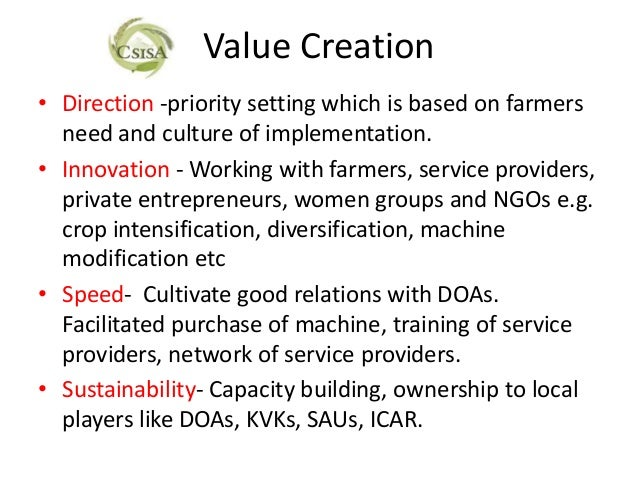 Value Creation• Direction -priority setting which is based on farmers  need and culture of implementation.• Innovation - W...