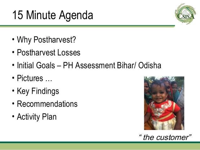 15 Minute Agenda• Why Postharvest?• Postharvest Losses• Initial Goals – PH Assessment Bihar/ Odisha• Pictures …• Key Findi...